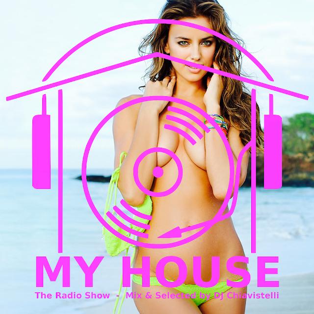 MY HOUSE | The Radio Show | Mix & Select by DJ Chiavistelli