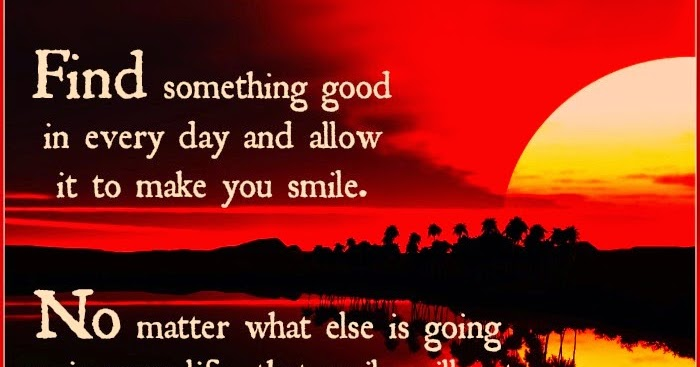 Wisdom To Inspire The Soul: Find Something Good In Every Day