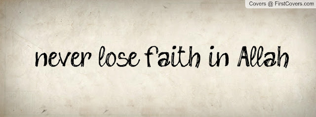 Never lose faith in Allah - Quotes