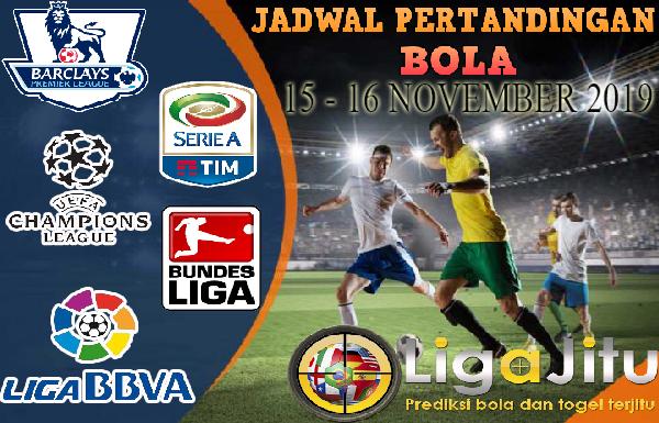 JADWAL PERTANDINGAN BOLA 16 – 17 NOVEMBER 2019