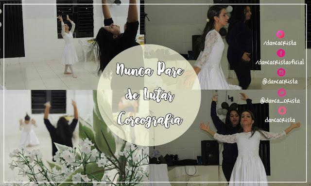 Coreografia Nunca Pare de Lutar - Ludmila Ferber, Coreografia da Música Nunca Pare de Lutar, Dança Cristã
