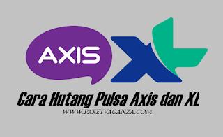 Cara Hutang Pulsa Axis dan XL Terbaru ( Pulsa Siaga / Darurat ) 2019