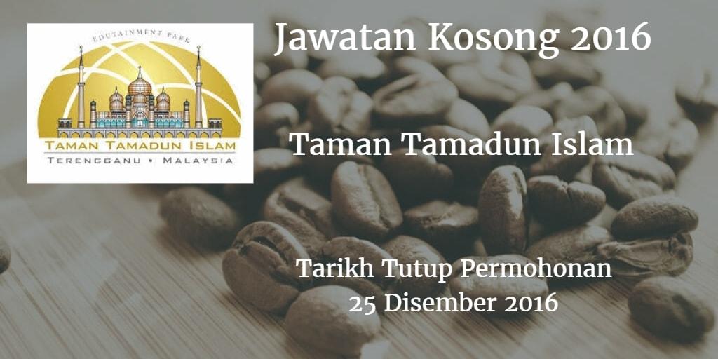Jawatan Kosong Taman Tamadun Islam 25 Disember 2016