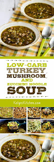 Low-Carb Turkey, Mushroom, and Zucchini Noodle Soup [found on KalynsKitchen.com]