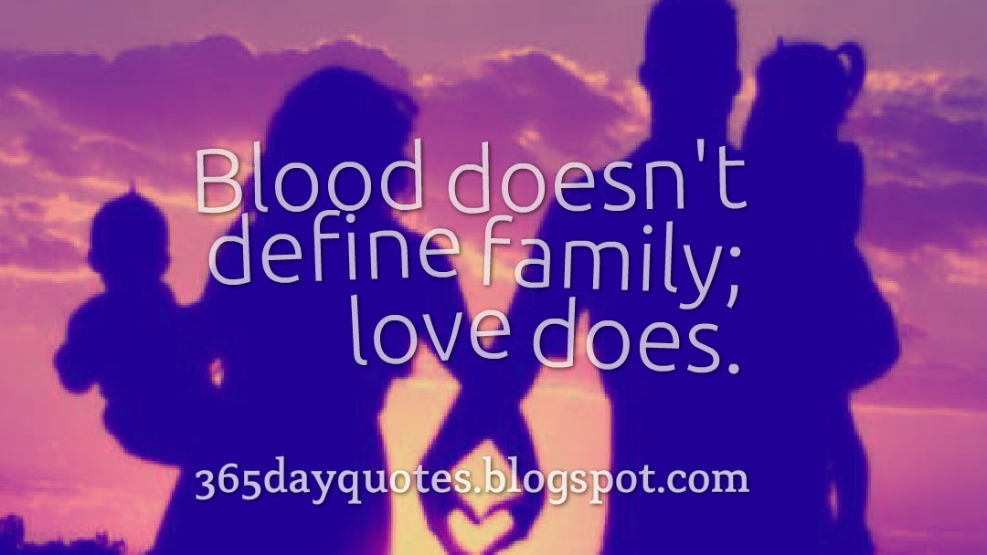Blood Doesnt Define Family Love Does Josh Hughes 365 Day Quotes