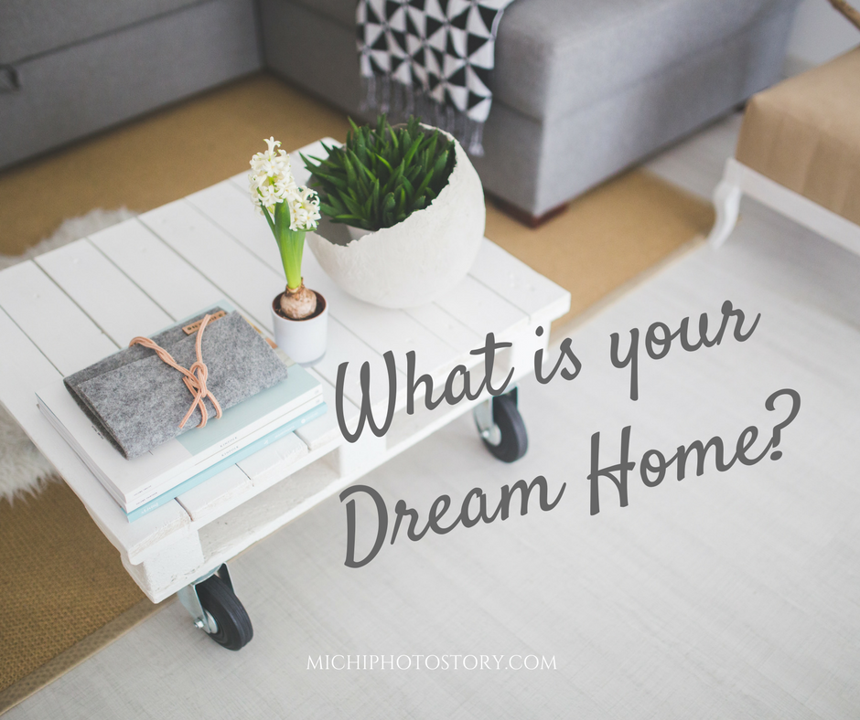 Finding Your Dream Home michi photostory: what is your dream home?