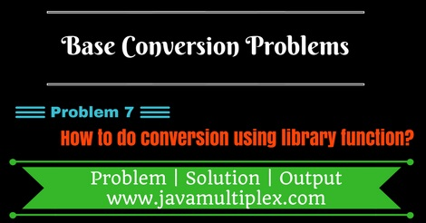 Java program that converts decimal number to binary, octal and hexadecimal using library method.