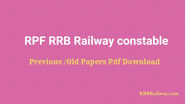 RPF RRB Railway Constable Previous /Old Papers Pdf Download