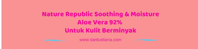 Nature Republic Soothing & Moisture Aloe Vera 92% Untuk Kulit Berminyak