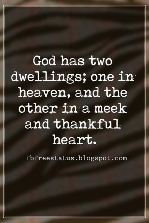 Inspirational Quotes About Thanksgiving And Gratitude, God has two dwellings; one in heaven, and the other in a meek and thankful heart. -Izaak Walton