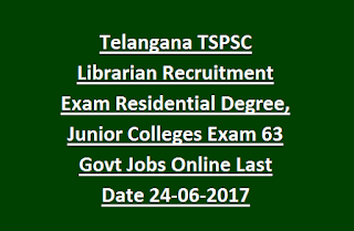 Telangana TSPSC Librarian Recruitment Exam Residential Degree, Junior Colleges Exam Notification 63 Govt Jobs Online Last Date 24-06-2017