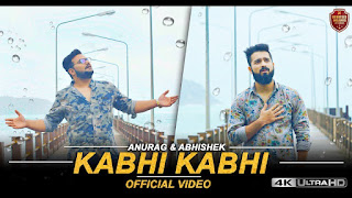 Kabhi Kabhi Lyrics - Anurag and Abhishek