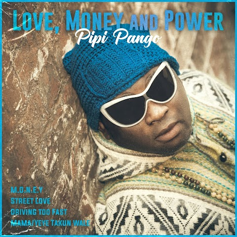 """""""Love, Money and Power"""" new #Afrobeat EP by Pipi Pango"""
