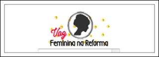 VOZ FEMININA NA REFORMA