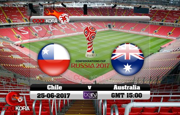مشاهدة مباراة تشيلي وأستراليا اليوم 25-6-2017 في كأس القارات