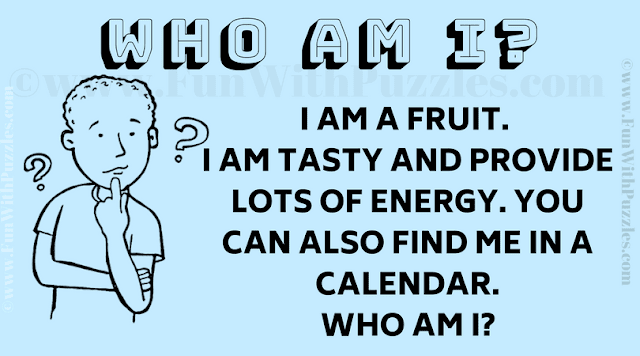 I am a fruit. I am tasty and provide lots of energy. You can also find me a calendar. Who am I?