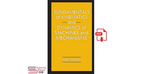 Fundamentals of Kinematics and Dynamics of Machines and Mechanisms 1st Edition by Oleg Vinogradov