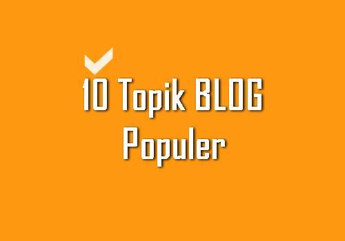 10 Topik Blog yang Populer dan Bisa Menghasilkan Banyak Uang di Tahun 2019