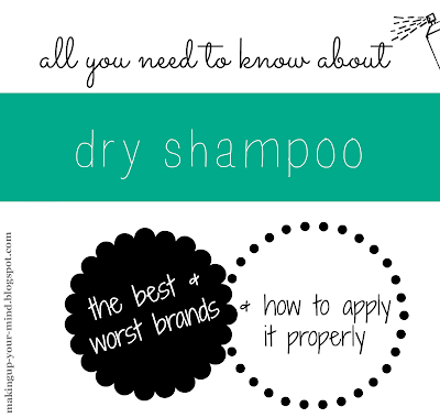 All about dry shampoos. Best & worst brands and tips on how to use it! makingup-your-mind.blogspot.com