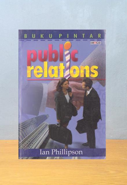 BUKU PINTAR PUBLIC RELATIONS, Ian Phillipson