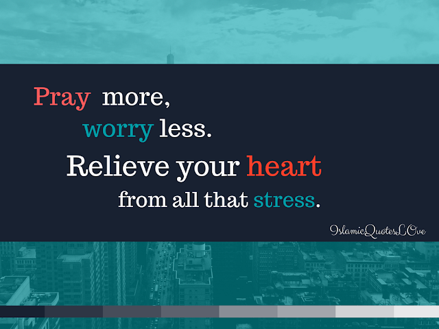 Pray more, worry less. Relieve your heart from all that stress.