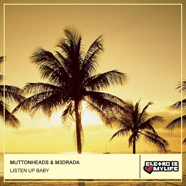 Muttonheads - Listen Up Baby (M3DRADA Remix)