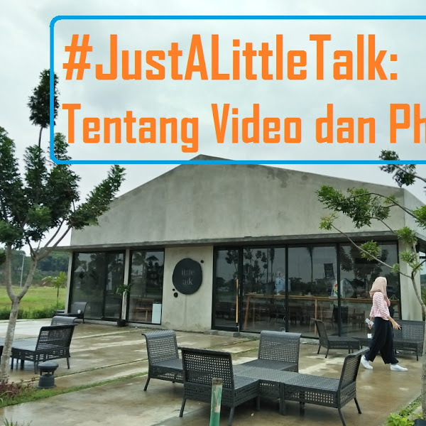 #JustALittleTalk: Tentang Video dan Photo