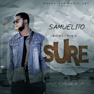 MUSIC: Samuelito – Something Sure (Prod. TeddyBanty)
