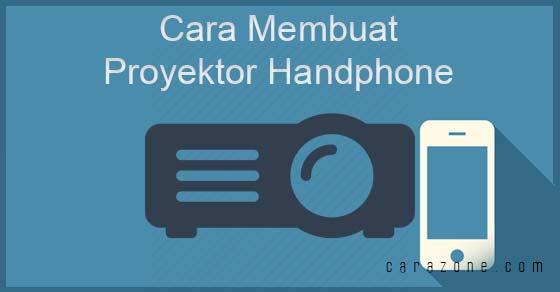 Cara Membuat Proyektor Handphone