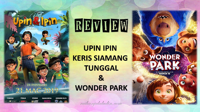 Review : Upin Ipin : Keris Siamang Tunggal & Wonder Park
