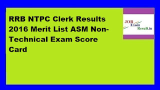 RRB NTPC Clerk Results 2016 Merit List ASM Non-Technical Exam Score Card
