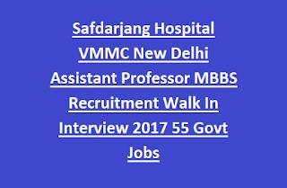 Safdarjang Hospital VMMC New Delhi Assistant Professor MBBS Recruitment Walk In Interview 2017 55 Govt Jobs