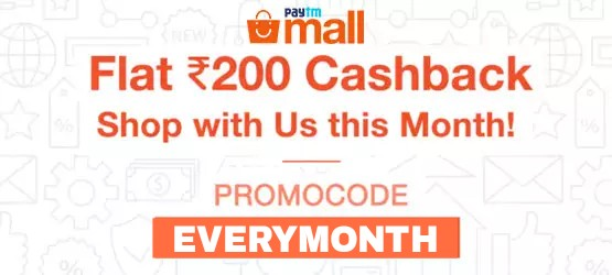 Paytm Mall EVERYMONTH – Get Rs 200 Cashback on Purchase of Rs 299 or More