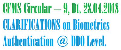CFMS Circular – 9 Dt. 28.04.2018, CLARIFICATIONS on Biometrics Authentication @ DDO Level.