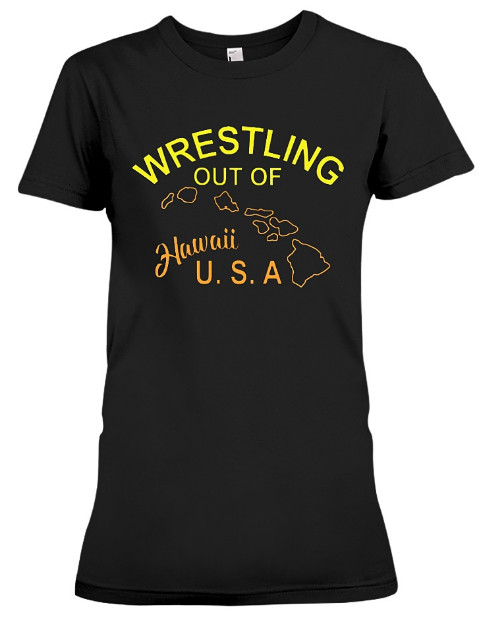 Wrestling Out Of Hawaii USA T Shirt Hoodie Sweatshirt Sweater. GET IT HERE