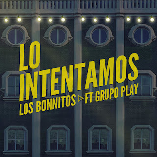 LO INTENTAMOS - LOS BONNITOS FT GRUPO PLAY