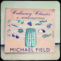 Culinary Classics & Improvisations by Michael Field