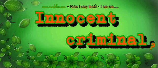 Can i say that i am an innocent criminal? O_O