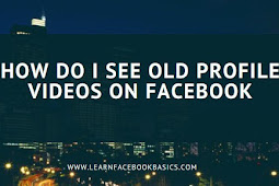 How do i see old Facebook profile Videos?