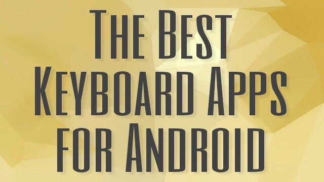 The Best Keyboard Apps to Customize Your Android 2018,best keyboard apps, android apps