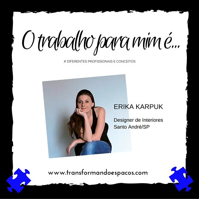 O trabalho para mim é... com Erika Karpuk