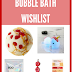 Top 5 - Bubble Bath Wishlist