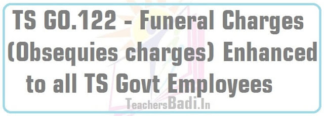 Funeral Charges,Obsequies charges,TS Govt Employees,GO.122