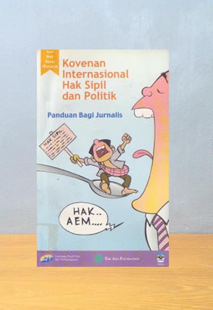 KONVENAN INTERNASIONAL HAK SIPIL DAN POLITIK: PANDUAN BAGI JURNALIS, Ignatius Haryanto dkk