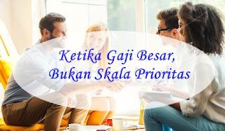 http://www.nurulfitri.com/2016/08/ketika-gaji-besar-bukan-skala-prioritas.html