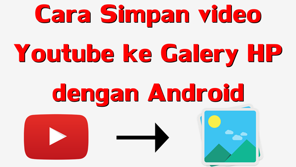 Cara Simpan Video Youtube di Gallery HP Kamu