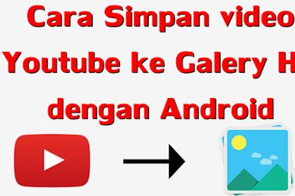 Cara Simpan Video Youtube di Gallery HP Kamu