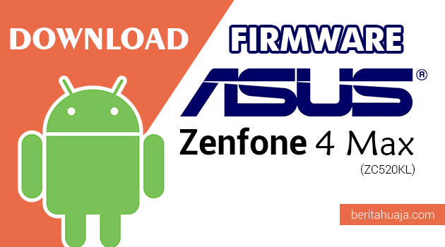Download Firmware / Stock ROM Asus Zenfone 4 Max (ZC520KL) All Version