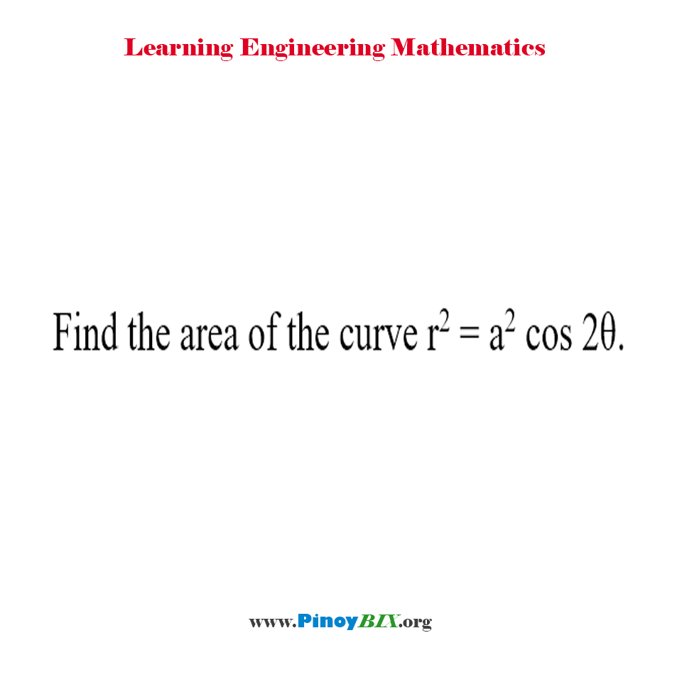 Find the area of the curve r^2 = a^2 cos 2θ.