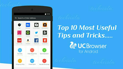 Top 10 Most Useful UC Browser Tips and Tricks For Android